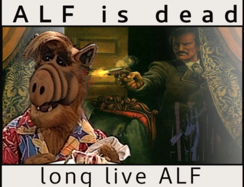 ALF is Dead, Long Live ALF